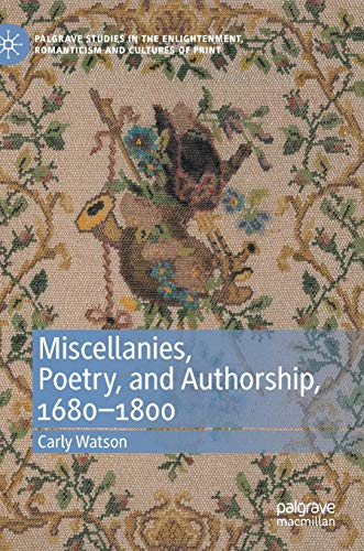 Compare Textbook Prices for Miscellanies, Poetry, and Authorship, 1680–1800 Palgrave Studies in the Enlightenment, Romanticism and Cultures of Print 1st ed. 2021 Edition ISBN 9783030370657 by Watson, Carly