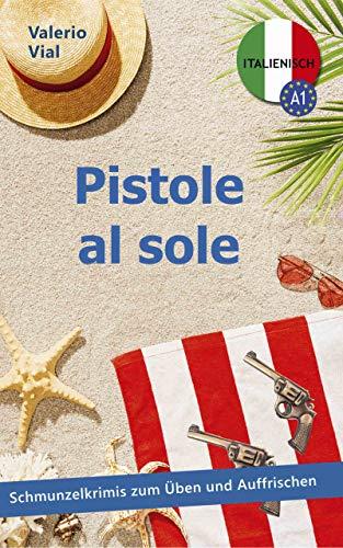 Pistole al sole: Schmunzelkrimis zum Üben und Auffrischen - Italienisch A1 (Italian Edition)