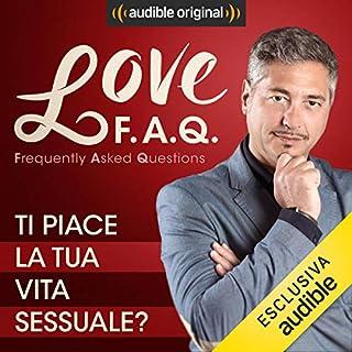 Ti piace la tua vita sessuale?     Love F.A.Q. con Marco Rossi              Di:                                                                                                                                 Marco Rossi                               Letto da:                                                                                                                                 Marco Rossi                      Durata:  13 min     5 recensioni     Totali 5,0