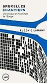 Bruxelles chantiers: Une critique architecturale de l'Europe par Lamant