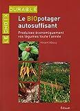 Le biopotager autosuffisant - Produisez économiquement vos légumes toute l'année