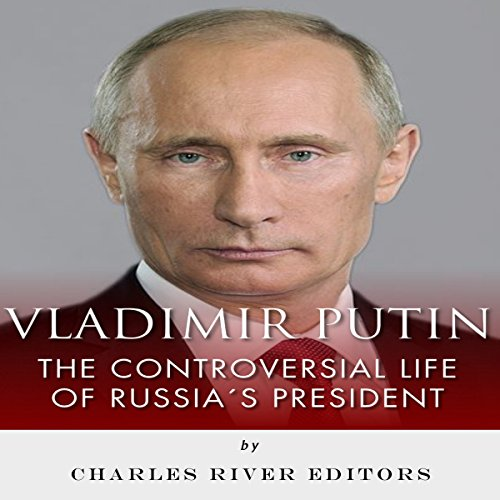 Vladimir Putin: The Controversial Life of Russia's President audiobook cover art
