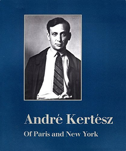 Andre Kertesz of Paris and New York by Weston J. Naef (1985-05-03)