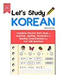 Let's Study Korean: Complete Practice Work Book for Grammar, Spelling, Vocabulary and Reading...