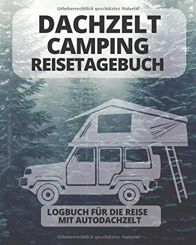 DACHZELT Camping Reisetagebuch   Logbuch für die Reise mit Autodachzelt: Platz für 50 Stopps   164 Seiten