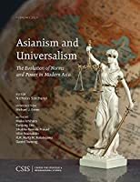 Asianism and Universalism: The Evolution of Norms and Power in Modern Asia (CSIS Reports)