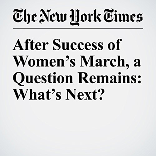 After Success of Women's March, a Question Remains: What's Next? copertina