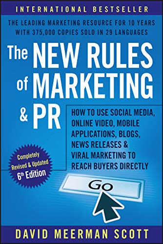 The New Rules of Marketing and PR: How to Use Social Media, Online Video, Mobile Applications, Blogs, News Releases & Viral Marketing to Reach Buyers ... and Viral Marketing to Reach Buyers Directly