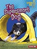 The Supersmart Dog (Lightning Bolt Books: Supersmart Animals)