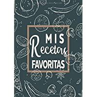 Mis Recetas Favoritas: Libro de recetas mis platos - Libro de recetas en blanco para anotar hasta 120 recetas y notas - en blanco para crear tus propios platos