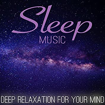 Sleep Music: Deep Relaxation for Your Mind