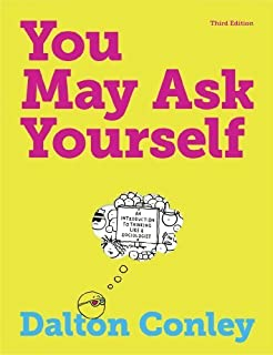 You May Ask Yourself by Conley, Dalton. (W. W. Norton & Company,2013) [Paperback] Third (3rd) Edition