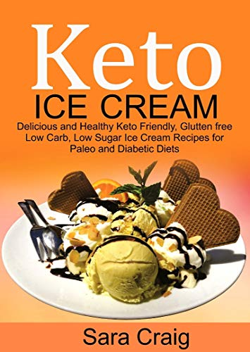 Keto Ice Cream: Delicious and Healthy Keto-Friendly, Glutten...