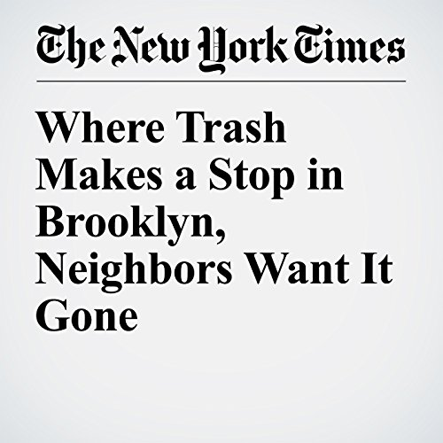 Where Trash Makes a Stop in Brooklyn, Neighbors Want It Gone cover art