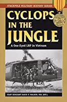 Cyclops In The Jungle: A One-Eyed LRP in Vietnam (Stackpole Military History)