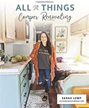 All Things Camper Renovating: How to DIY your way through an RV renovation and transform an ugly camper into a stylish hom...