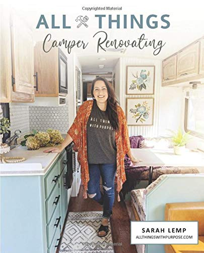 All Things Camper Renovating: How to DIY your way through an RV renovation and transform an ugly camper into a stylish home on wheels
