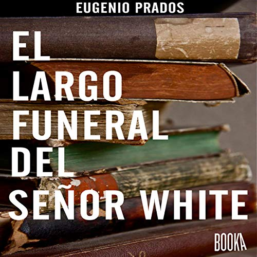 El Largo Funeral Del Sr.White [Spanish Edition] audiobook cover art