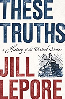 These Truths: A History of the United States by [Jill Lepore]