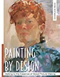 Painting by Design: Getting to the Essence of Good Picture-Making (Master Class)...