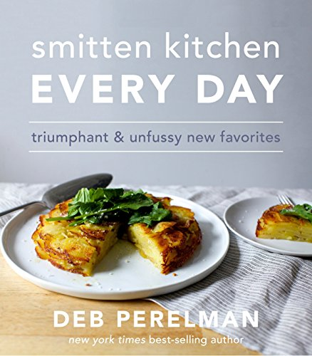 Smitten Kitchen Every Day: Triumphant and Unfussy New Favorites: A Cookbook