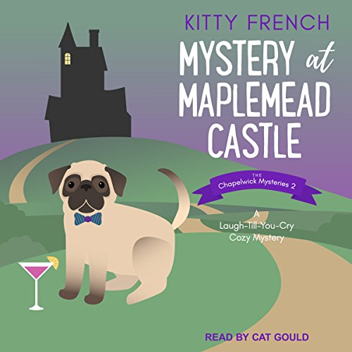Mystery at Maplemead Castle: A Laugh-Till-You-Cry Cozy Mystery     Chapelwick Mysteries Series, Book 2              By:                                                                                                                                 Kitty French                               Narrated by:                                                                                                                                 Cat Gould                      Length: 9 hrs and 44 mins     17 ratings     Overall 4.2