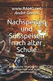 Nachspeisen und Süßspeisen nach alter Schule: Altdeutsche Rezepte für jede Gelegenheit und jeden Geschmack (German Edition)