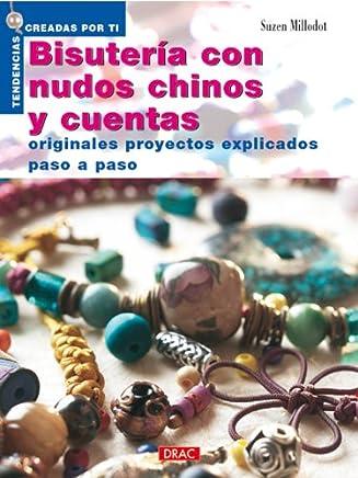 Bisuteria Con Nudos Chinos Y Cuentas: Originales Proyectos Explicados (Spanish Edition)