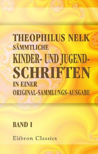 Theophilus Nelk sämmtliche Kinder- und Jugend-Schriften in einer Original-Sammlungs-Ausgabe: Band 1