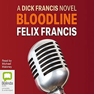 Bloodline                   By:                                                                                                                                 Felix Francis                               Narrated by:                                                                                                                                 Michael Maloney                      Length: 8 hrs and 21 mins     100 ratings     Overall 4.4