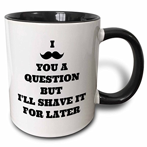3dRose I Mustache You A Question But Shave It For Later Mug, 11 oz, Black