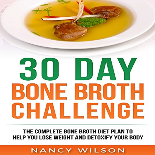 30 Day Bone Broth Challenge     The Complete Bone Broth Diet Plan to Help You Lose Weight and Detoxify Your Body              By:                                                                                                                                 Nancy Wilson                               Narrated by:                                                                                                                                 Falon Echo                      Length: 2 hrs and 11 mins     1 rating     Overall 5.0