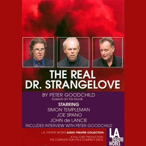 The Real Dr. Strangelove                   By:                                                                                                                                 Peter Goodchild                               Narrated by:                                                                                                                                 Simon Templeman,                                                                                        Joe Spano,                                                                                        John de Lancie                      Length: 2 hrs and 3 mins     18 ratings     Overall 4.2