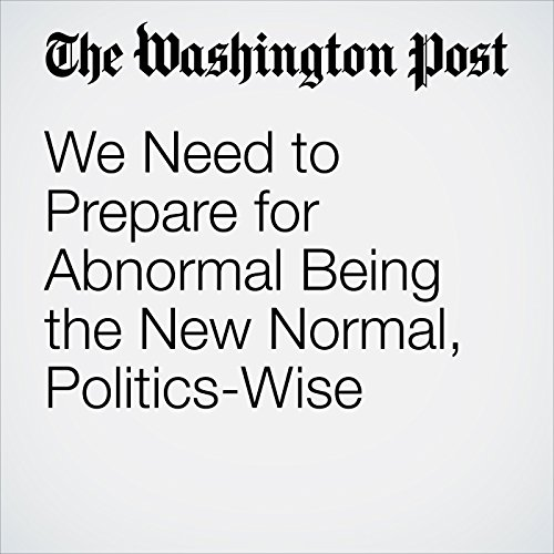 We Need to Prepare for Abnormal Being the New Normal, Politics-Wise copertina