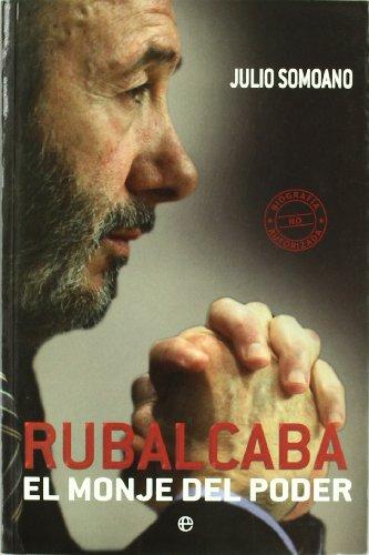 Rubalcaba - el monje del poder (Biografias Y Memorias)