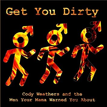 Get You Dirty