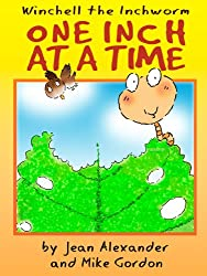 One Inch at a Time (Winchell the Inchworm Book 1