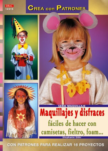 Serie Maquillaje nº 15. MAQUILLAJES Y DISFRACES FÁCILES DE HACER CON CAMISETAS, FIELTRO, FOAM... (Cp - Serie Maquillaje)