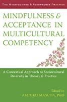 Mindfulness & Acceptance in Multicultural Competency: A Contextual Approach to Sociocultural Diversity in Theory & Practice (Mindfulness & Acceptance Practica)