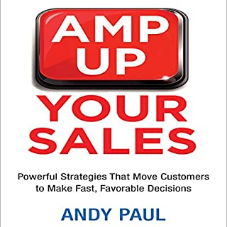 Amp Up Your Sales     Powerful Strategies That Move Customers to Make Fast, Favorable Decisions              By:                                                                                                                                 Andy Paul                               Narrated by:                                                                                                                                 Grover Gardner                      Length: 6 hrs and 32 mins     28 ratings     Overall 4.2