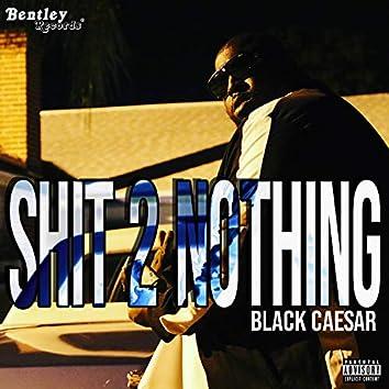 Shit 2 Nothing