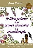 Libro práctico de los aceites esenciales y la aromaterapia, El