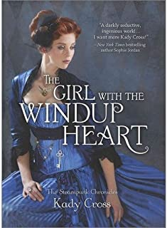 [ The Girl with the Windup Heart (Steampunk Chronicles) By Cross, Kady ( Author ) Hardcover 2014 ]