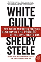 White Guilt: How Blacks and Whites Together Destroyed the Promise of the Civil Rights Era by Shelby Steele(2007-05-29)