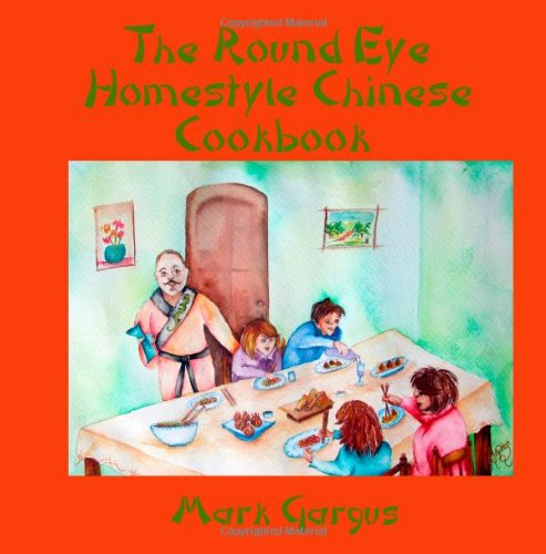 The Round Eye Homestyle Chinese Cookbook