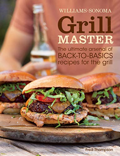 Grill Master: The Ultimate Arsenal of Back-to-Basics Recipes for the Grill (Williams-Sonoma) (English Edition)