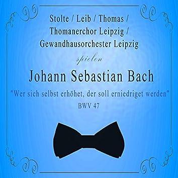 """Thomanerchor Leipzig / Gewandhausorchester Leipzig / Stolte / Leib / Thomas spielen: Johann Sebastian Bach: """"Wer sich selbst erhöhet, der soll erniedriget werden"""", Bwv 47 (Live)"""