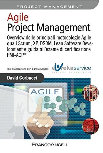 Agile Project Management. Overview delle principali metodologie Agile quali Scrum, XP, DSDM, Lean Software Development e guida all'esame di certificazione PMI-ACP® (Italian Edition)