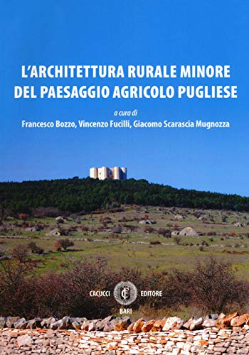 L'architettura rurale minore del paesaggio agricolo pugliese