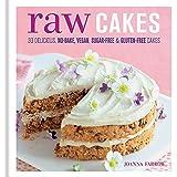 Raw Cakes: 30 delicious no-bake, vegan, sugar-free & gluten-free cakes